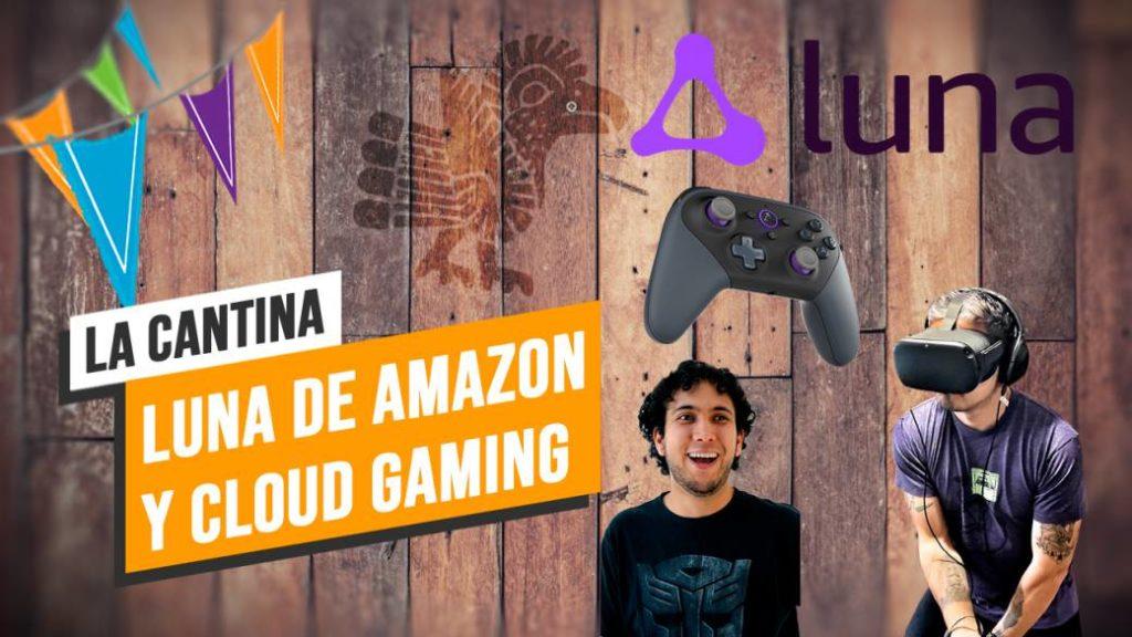 La Cantina: Amazon Luna and Cloud Gaming